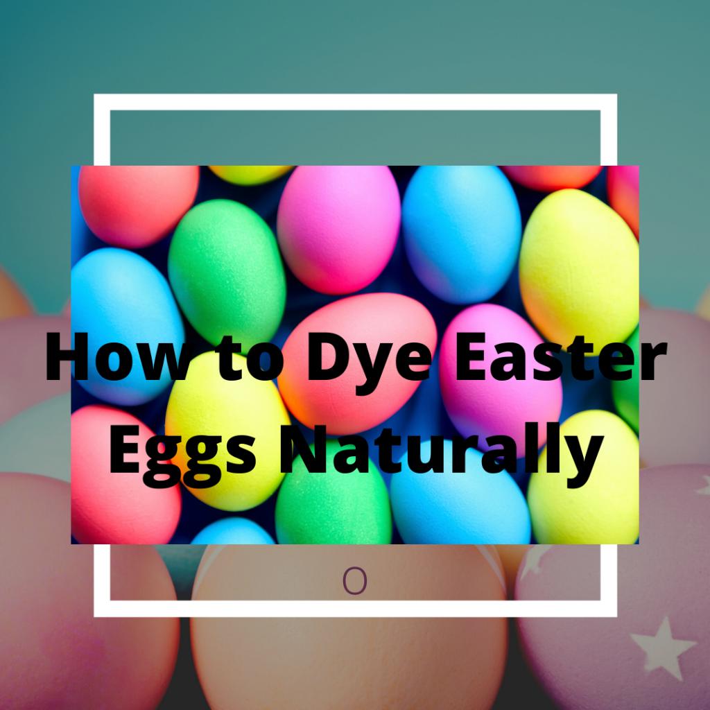 Easter Eggs, Dying Easter Eggs, Natural  Dye for Easter Eggs, Plant based egg dye