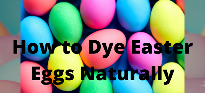 Easter Eggs, Dying Easter Eggs, Natural Dye for Easter Eggs, Plant based egg dye